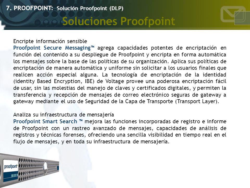 Soluciones Proofpoint 7. PROOFPOINT: Solución Proofpoint (DLP) Encripte información sensible Proofpoint Secure Messaging agrega capacidades potentes d