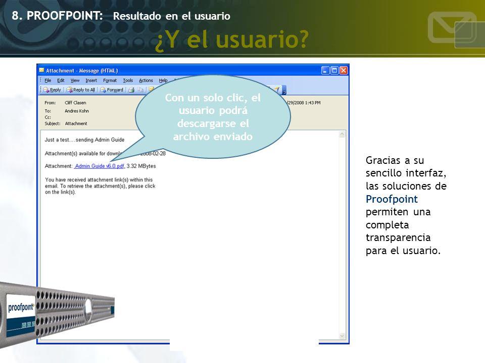 Con un solo clic, el usuario podrá descargarse el archivo enviado 8. PROOFPOINT: Resultado en el usuario ¿Y el usuario? Gracias a su sencillo interfaz