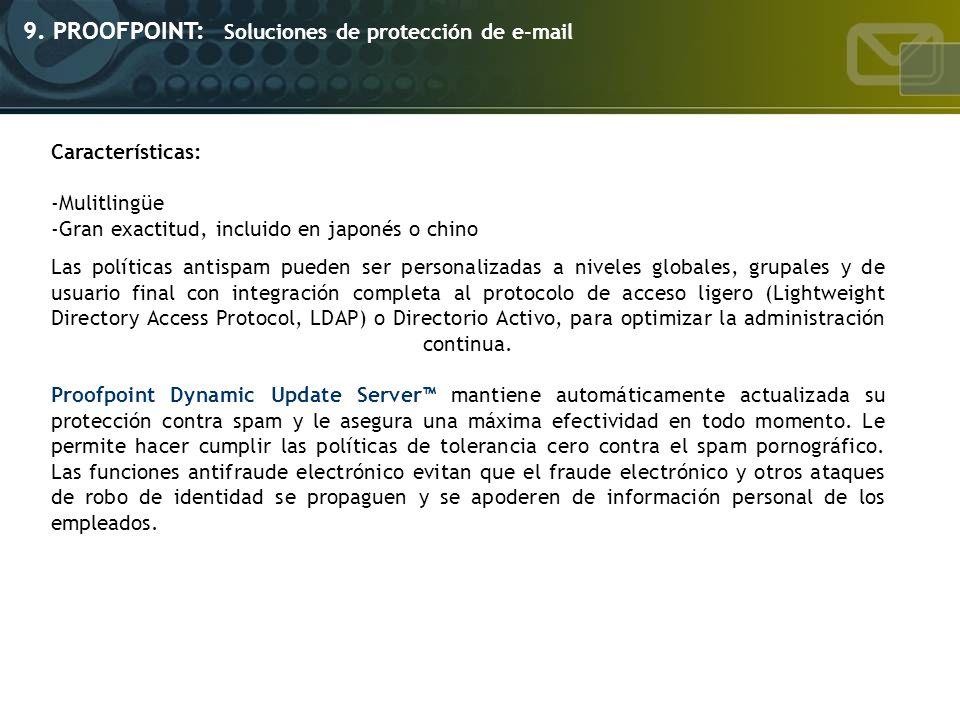 9. PROOFPOINT: Soluciones de protección de e-mail Características: -Mulitlingüe -Gran exactitud, incluido en japonés o chino Las políticas antispam pu