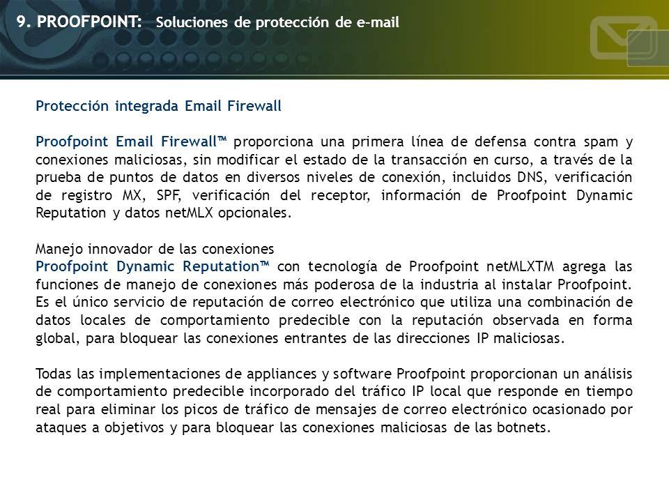 9. PROOFPOINT: Soluciones de protección de e-mail Protección integrada Email Firewall Proofpoint Email Firewall proporciona una primera línea de defen