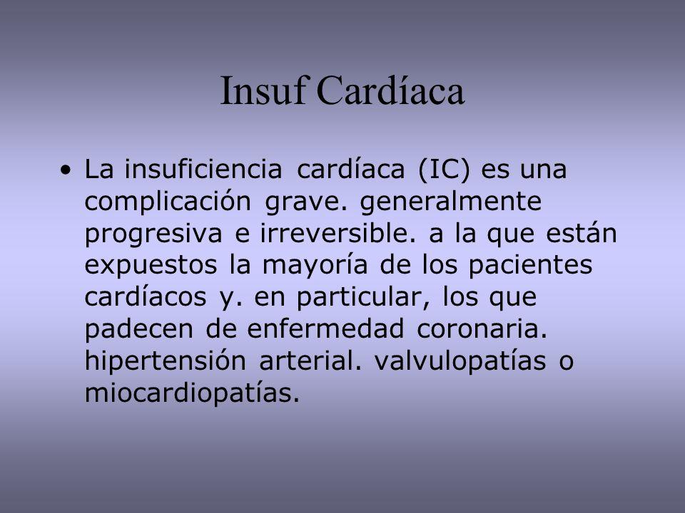 Insuf Cardíaca La insuficiencia cardíaca (IC) es una complicación grave. generalmente progresiva e irreversible. a la que están expuestos la mayoría d