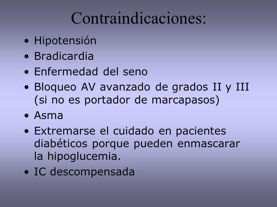 Contraindicaciones: Hipotensión Bradicardia Enfermedad del seno Bloqueo AV avanzado de grados II y III (si no es portador de marcapasos) Asma Extremar