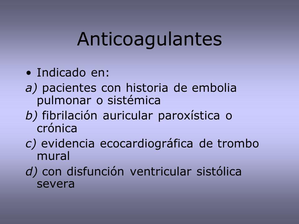 Anticoagulantes Indicado en: a) pacientes con historia de embolia pulmonar o sistémica b) fibrilación auricular paroxística o crónica c) evidencia eco