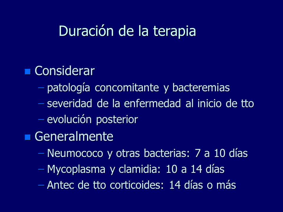 Duración de la terapia n Considerar –patología concomitante y bacteremias –severidad de la enfermedad al inicio de tto –evolución posterior n Generalm