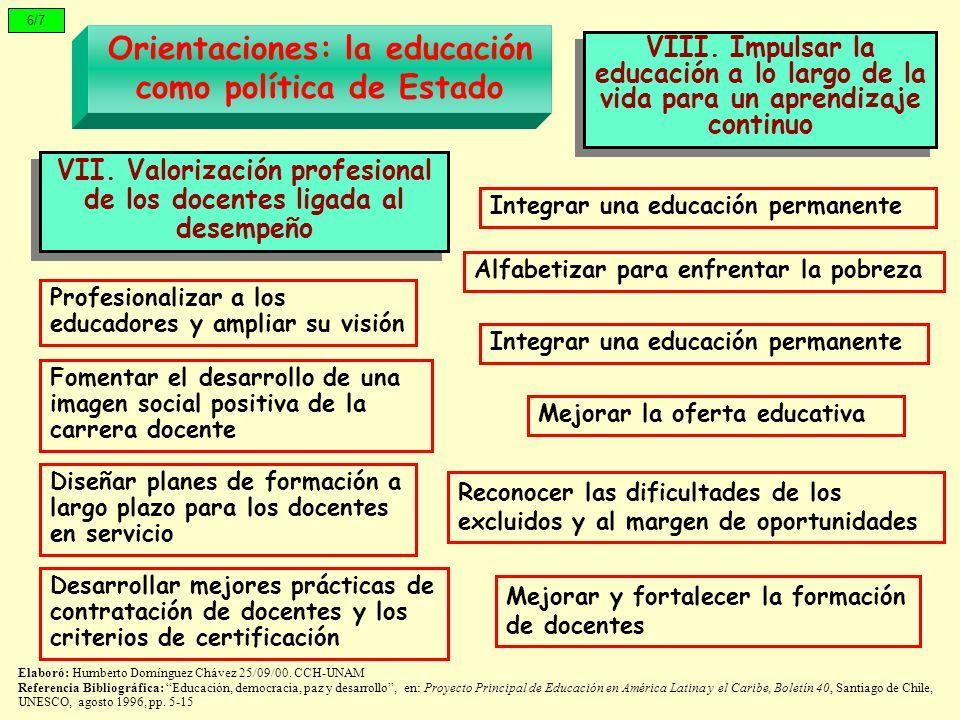 6/7 Orientaciones: la educación como política de Estado VII. Valorización profesional de los docentes ligada al desempeño VIII. Impulsar la educación