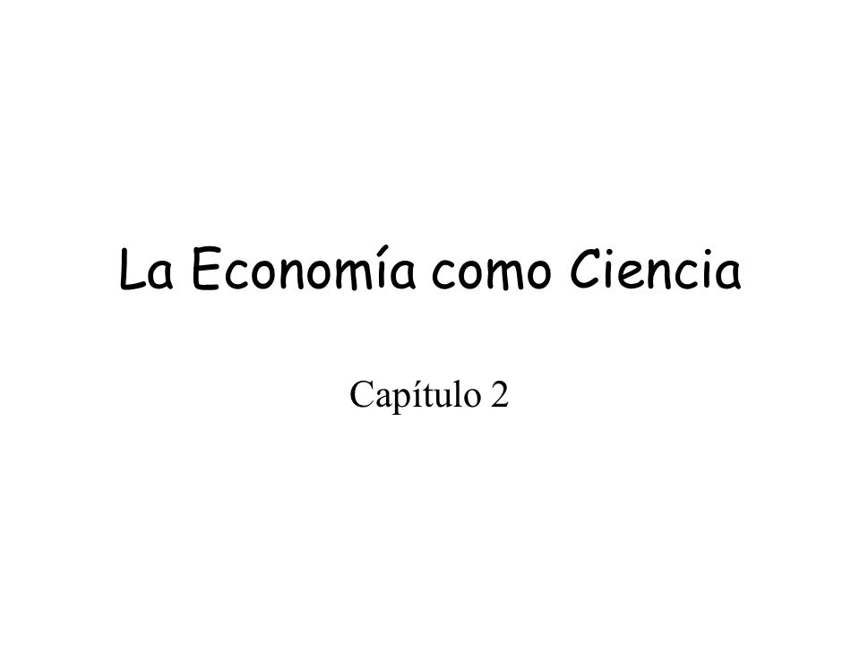 La Economía como Ciencia Capítulo 2