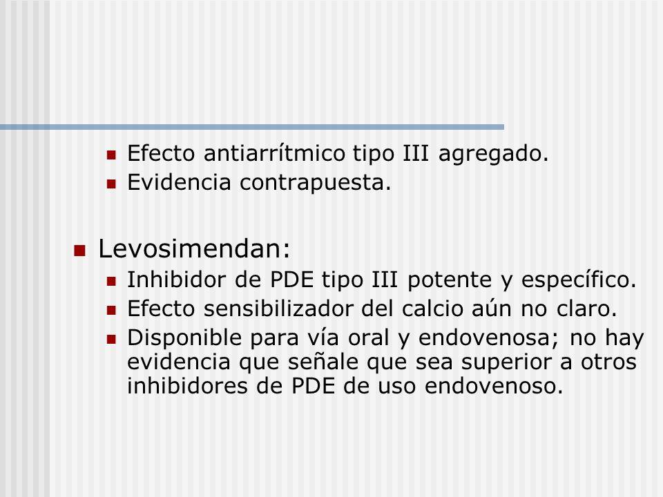Efecto antiarrítmico tipo III agregado. Evidencia contrapuesta. Levosimendan: Inhibidor de PDE tipo III potente y específico. Efecto sensibilizador de