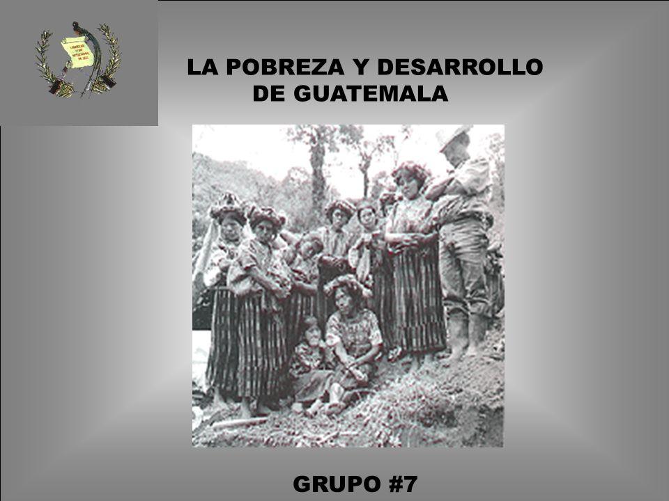 GRUPO #7 LA POBREZA Y DESARROLLO DE GUATEMALA