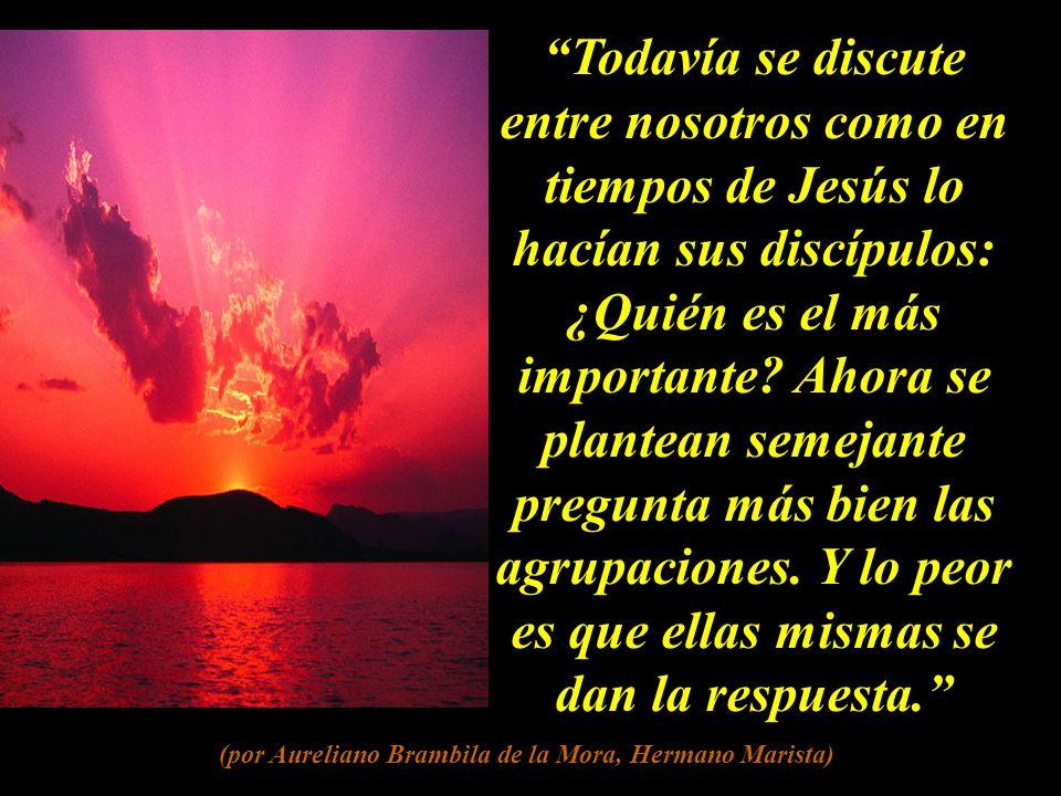 Todavía se discute entre nosotros como en tiempos de Jesús lo hacían sus discípulos: ¿Quién es el más importante.