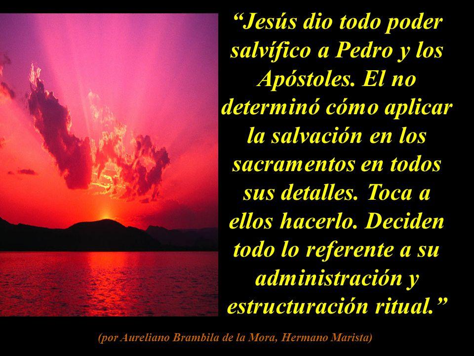 Jesús dio todo poder salvífico a Pedro y los Apóstoles.