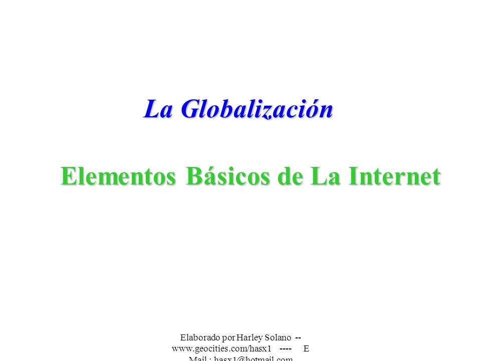Elaborado por Harley Solano -- www.geocities.com/hasx1 ---- E Mail : hasx1@hotmail.com La Comunicación Internet La Internet es la red de redes, un conjunto de Servidores conectados entre sí para intercambiar información a nivel mundial.