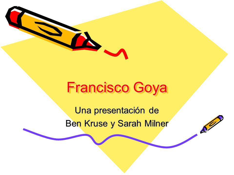 Francisco Goya Una presentación de Ben Kruse y Sarah Milner