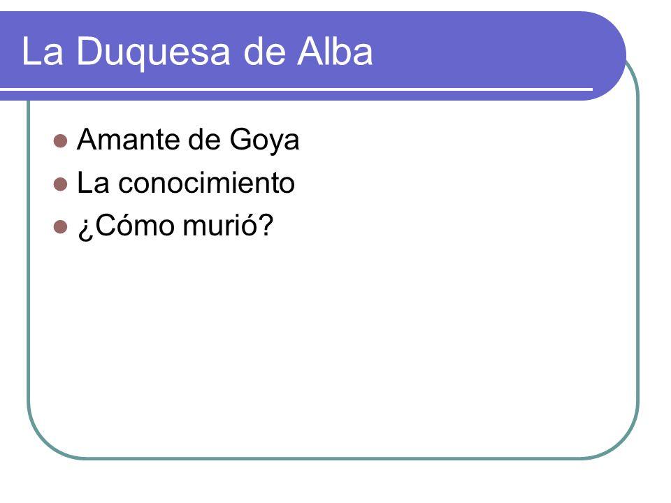 La Duquesa de Alba Amante de Goya La conocimiento ¿Cómo murió?