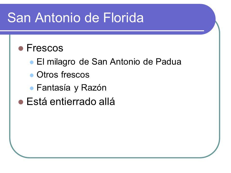 San Antonio de Florida Frescos El milagro de San Antonio de Padua Otros frescos Fantasía y Razón Está entierrado allá