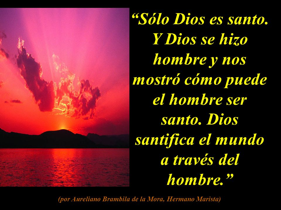 Los santos son indicadores del paso de Dios a lo largo y ancho de la historia.