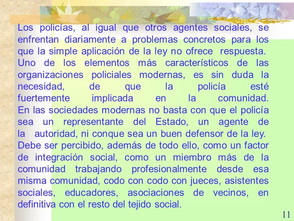 11 Los policías, al igual que otros agentes sociales, se enfrentan diariamente a problemas concretos para los que la simple aplicación de la ley no of