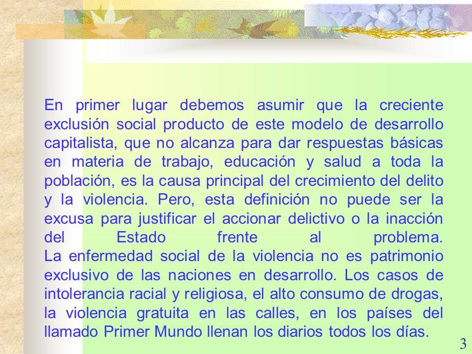 3 En primer lugar debemos asumir que la creciente exclusión social producto de este modelo de desarrollo capitalista, que no alcanza para dar respuest