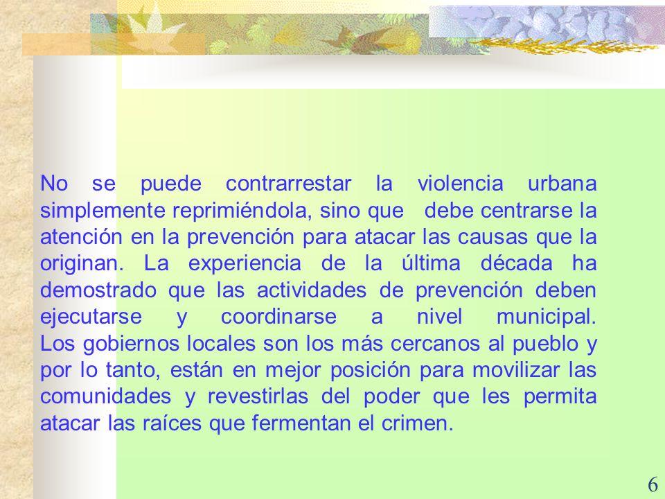 6 No se puede contrarrestar la violencia urbana simplemente reprimiéndola, sino que debe centrarse la atención en la prevención para atacar las causas