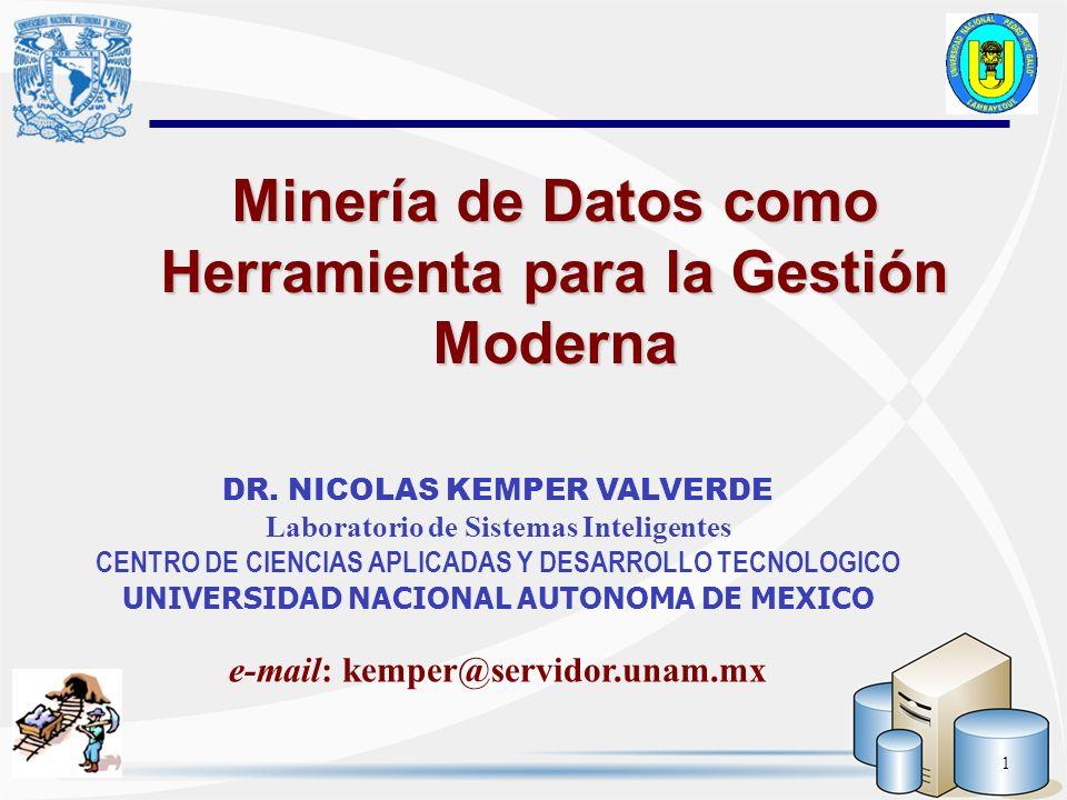 1 Minería de Datos como Herramienta para la Gestión Moderna DR. NICOLAS KEMPER VALVERDE Laboratorio de Sistemas Inteligentes CENTRO DE CIENCIAS APLICA