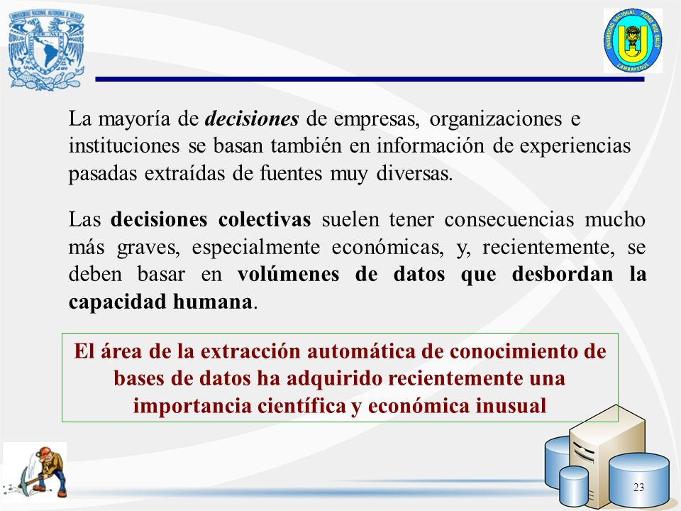 23 La mayoría de decisiones de empresas, organizaciones e instituciones se basan también en información de experiencias pasadas extraídas de fuentes m