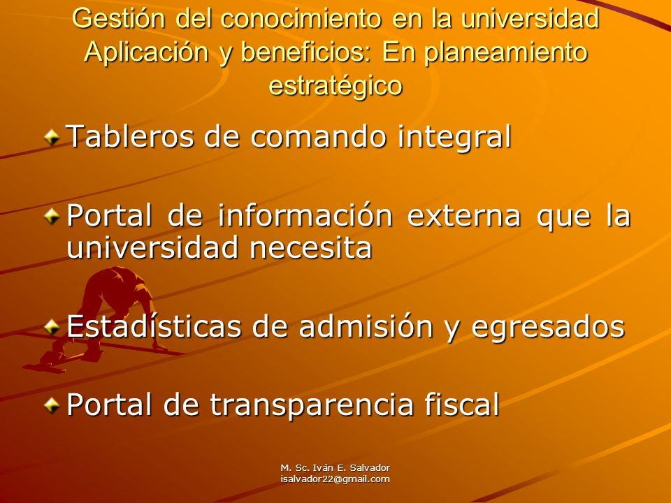 M. Sc. Iván E. Salvador isalvador22@gmail.com Gestión del conocimiento en la universidad Aplicación y beneficios: En planeamiento estratégico Tableros