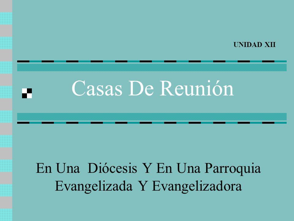 Índice de la unidad XII Definición, Destinatarios y ObjetivoPág. 1 Casas de Reunión dentro del Plan Orgánico de PastoralPág. 3 Casas de Reunión Misión