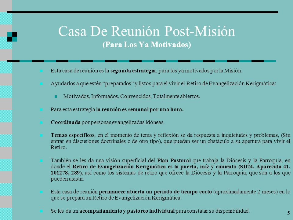 4 Casas De Reunión Misión Es la primera de las estrategias. Tienen lugar sólo en la semana de Misión Evangelizadora Intensiva por lo que todas las per