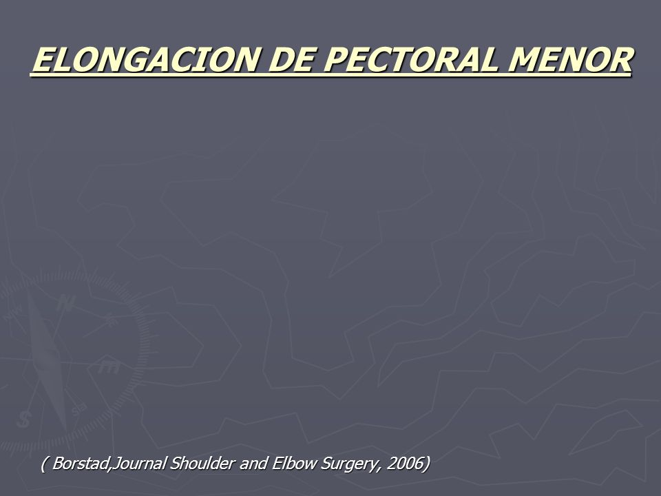 ELONGACION DE PECTORAL MENOR ( Borstad,Journal Shoulder and Elbow Surgery, 2006)
