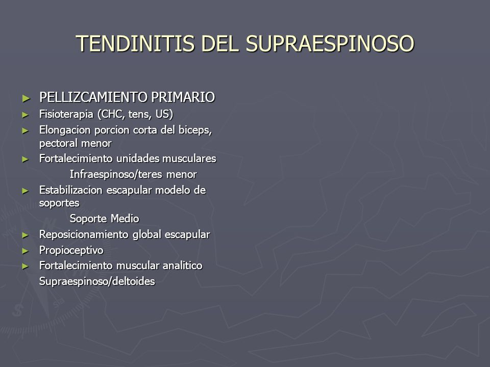 TENDINITIS DEL SUPRAESPINOSO PELLIZCAMIENTO PRIMARIO PELLIZCAMIENTO PRIMARIO Fisioterapia (CHC, tens, US) Fisioterapia (CHC, tens, US) Elongacion porc