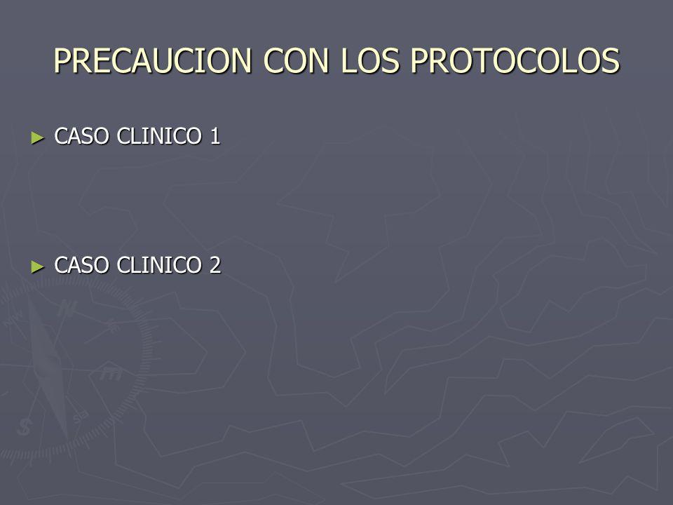 PRECAUCION CON LOS PROTOCOLOS CASO CLINICO 1 CASO CLINICO 1 CASO CLINICO 2 CASO CLINICO 2