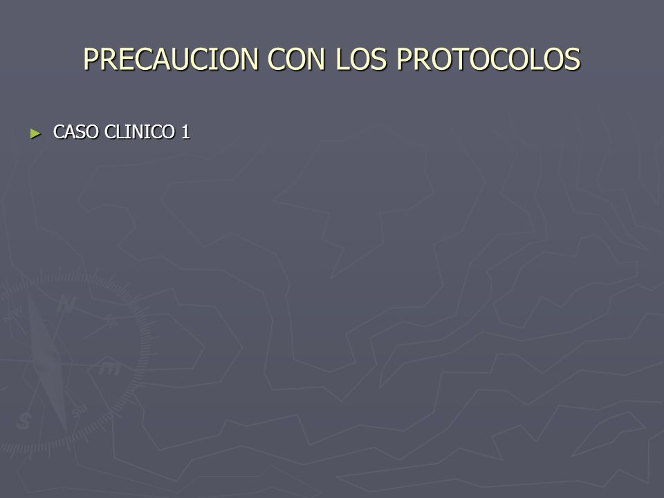 PRECAUCION CON LOS PROTOCOLOS CASO CLINICO 1 CASO CLINICO 1