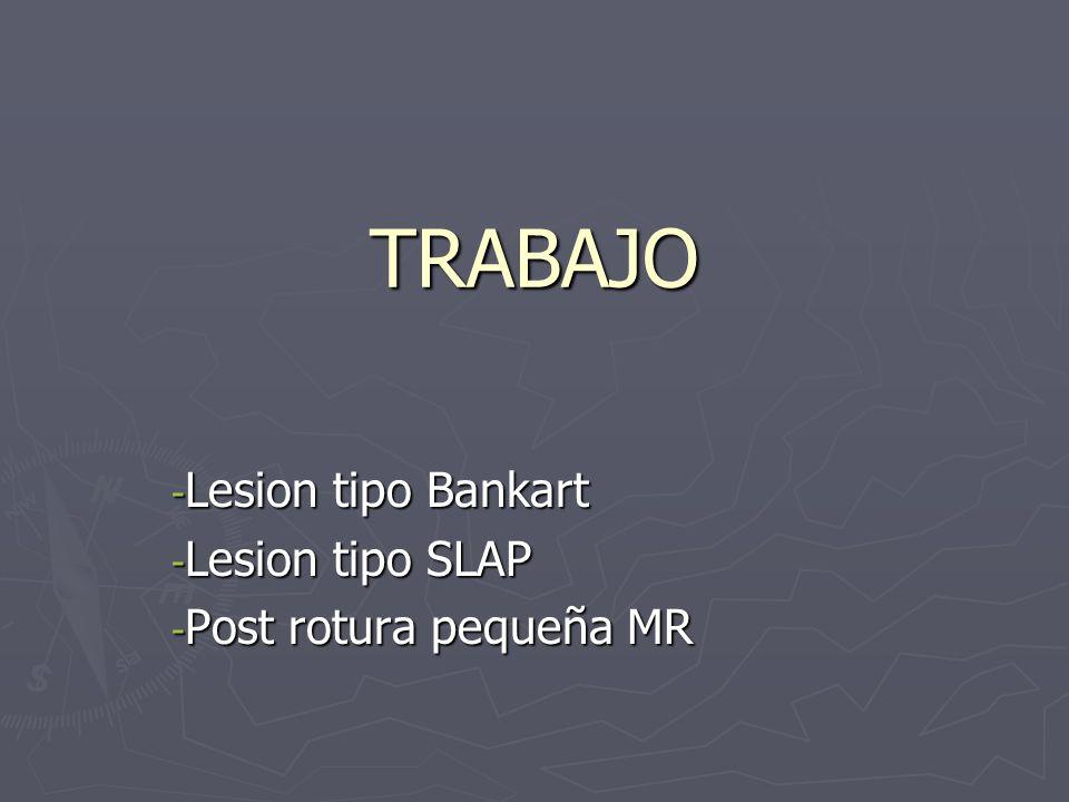 TRABAJO - Lesion tipo Bankart - Lesion tipo SLAP - Post rotura pequeña MR