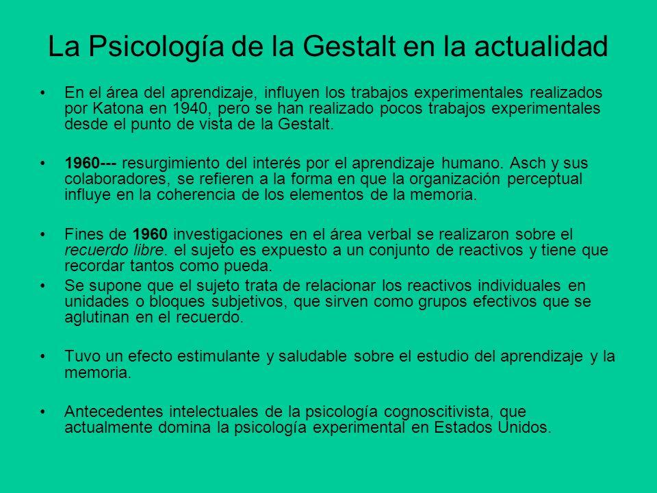 La Psicología de la Gestalt en la actualidad En el área del aprendizaje, influyen los trabajos experimentales realizados por Katona en 1940, pero se h