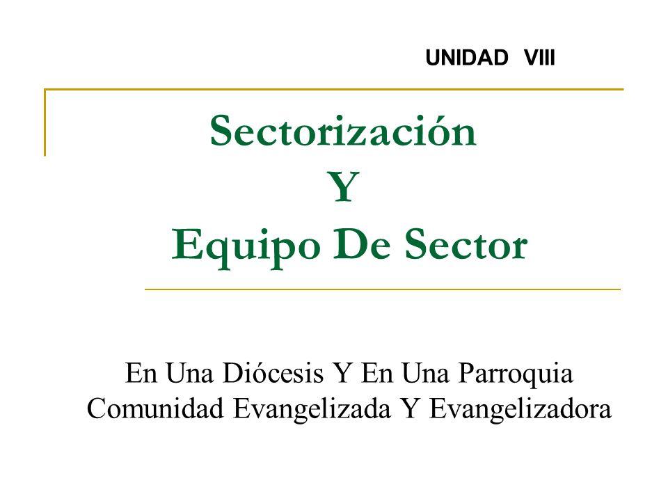 Esquema Sectorización y Equipo de Sector EQUIPO DE SECTOR CARACTERÍSTICAS DEL JEFE DE SECTOR FUNCIONES DEL JEFE DE SECTOR DEFINICIÓN E IMPORTANCIA SEC
