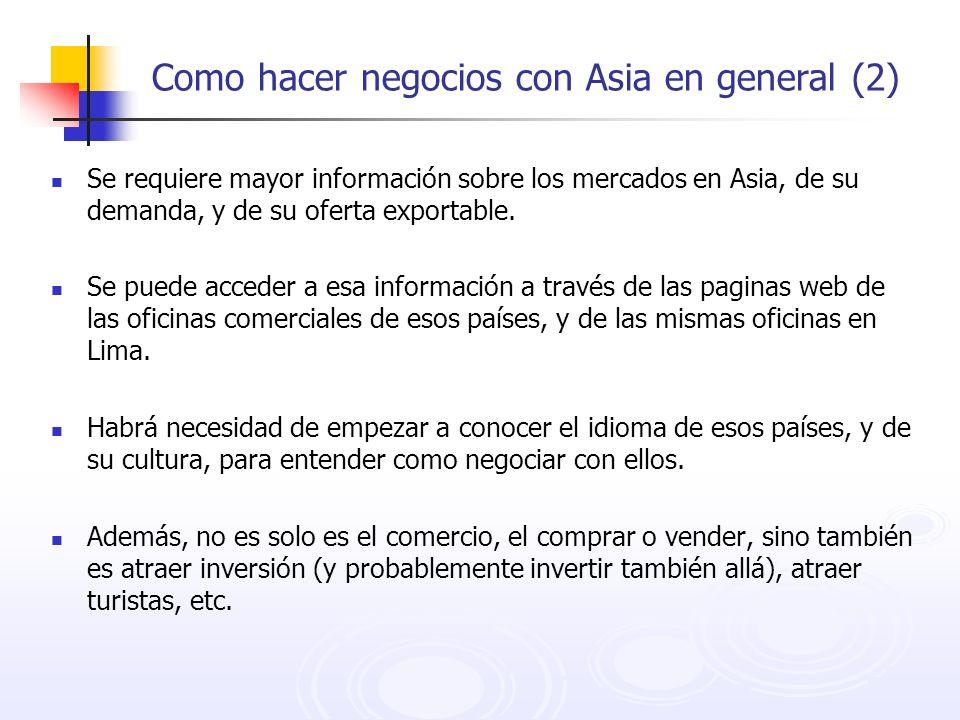 Como hacer negocios con Asia en general (2) Se requiere mayor información sobre los mercados en Asia, de su demanda, y de su oferta exportable. Se pue