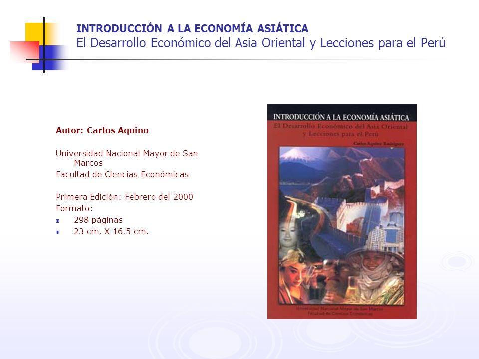 INTRODUCCIÓN A LA ECONOMÍA ASIÁTICA El Desarrollo Económico del Asia Oriental y Lecciones para el Perú Autor: Carlos Aquino Universidad Nacional Mayor