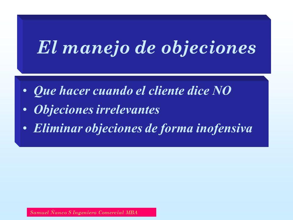 El manejo de objeciones Que hacer cuando el cliente dice NO Objeciones irrelevantes Eliminar objeciones de forma inofensiva Samuel Ñanco S Ingeniero C