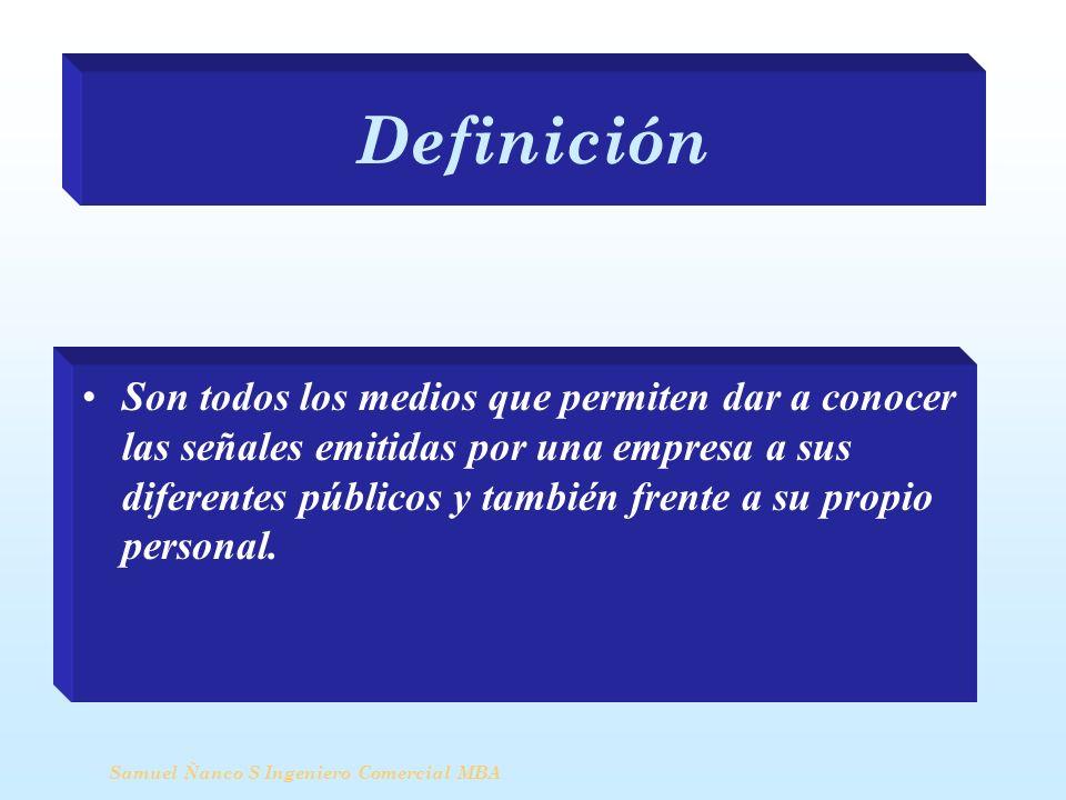 Definición Samuel Ñanco S Ingeniero Comercial MBA Son todos los medios que permiten dar a conocer las señales emitidas por una empresa a sus diferente
