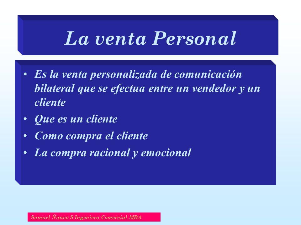 La venta Personal Es la venta personalizada de comunicación bilateral que se efectua entre un vendedor y un cliente Que es un cliente Como compra el c