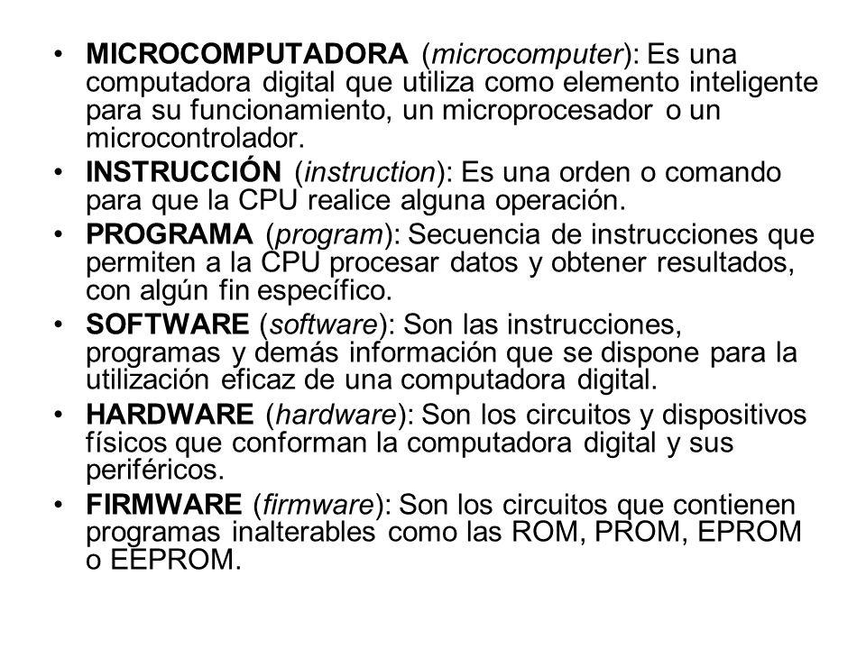 MICROCOMPUTADORA (microcomputer): Es una computadora digital que utiliza como elemento inteligente para su funcionamiento, un microprocesador o un mic