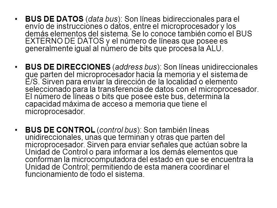 BUS DE DATOS (data bus): Son líneas bidireccionales para el envío de instrucciones o datos, entre el microprocesador y los demás elementos del sistema