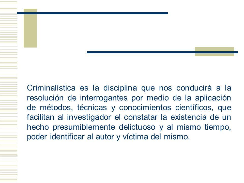 Criminalística es la disciplina que nos conducirá a la resolución de interrogantes por medio de la aplicación de métodos, técnicas y conocimientos cie