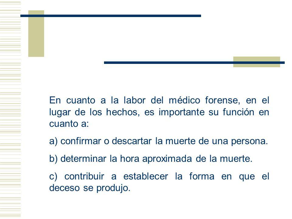 En cuanto a la labor del médico forense, en el lugar de los hechos, es importante su función en cuanto a: a) confirmar o descartar la muerte de una pe