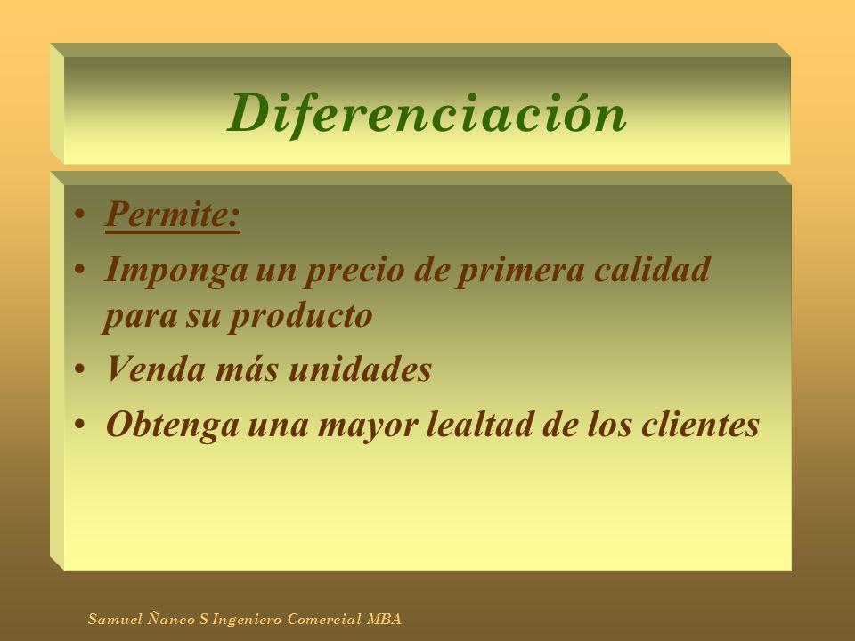 Diferenciación Permite: Imponga un precio de primera calidad para su producto Venda más unidades Obtenga una mayor lealtad de los clientes Samuel Ñanc