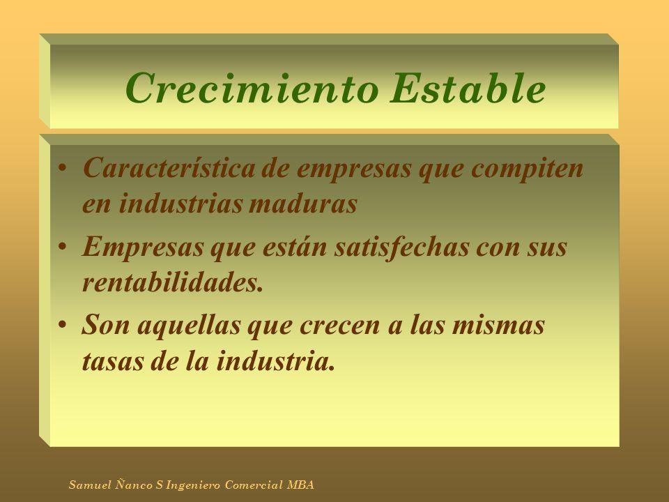 Crecimiento Estable Característica de empresas que compiten en industrias maduras Empresas que están satisfechas con sus rentabilidades. Son aquellas