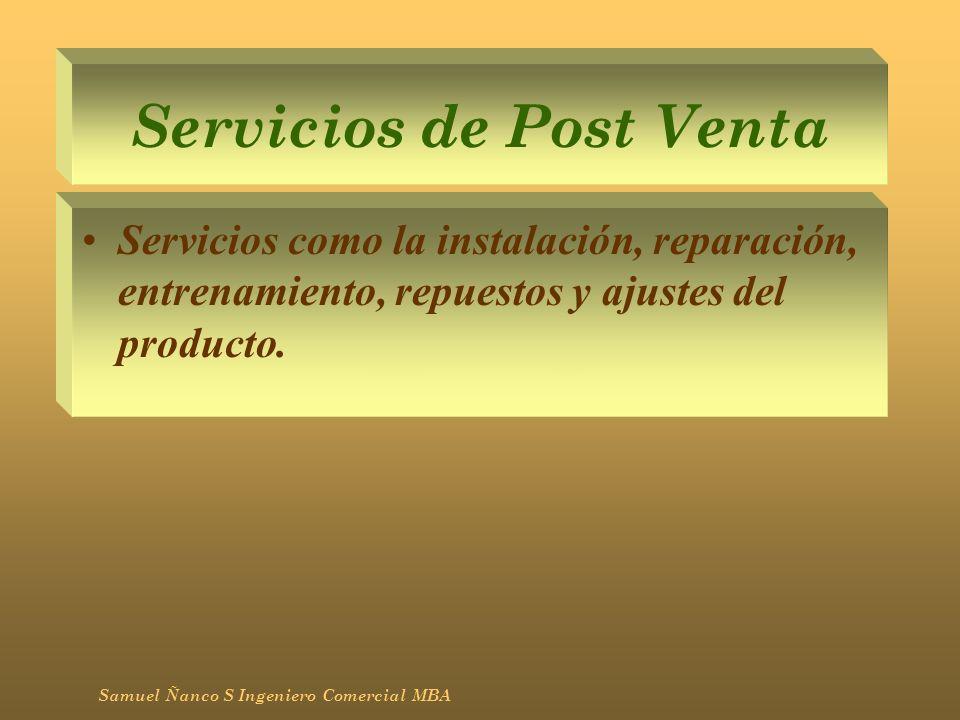 Servicios de Post Venta Servicios como la instalación, reparación, entrenamiento, repuestos y ajustes del producto. Samuel Ñanco S Ingeniero Comercial
