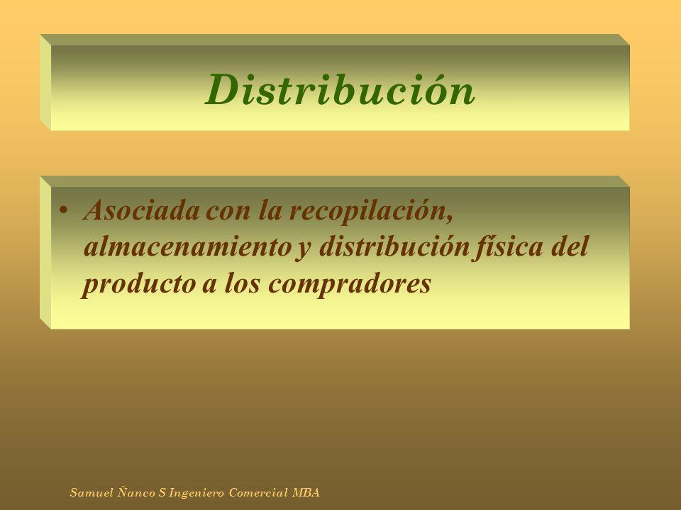 Distribución Asociada con la recopilación, almacenamiento y distribución física del producto a los compradores Samuel Ñanco S Ingeniero Comercial MBA