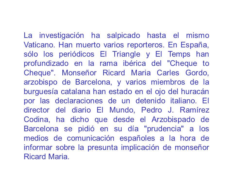 La investigación ha salpicado hasta el mismo Vaticano. Han muerto varios reporteros. En España, sólo los periódicos El Triangle y El Temps han profund