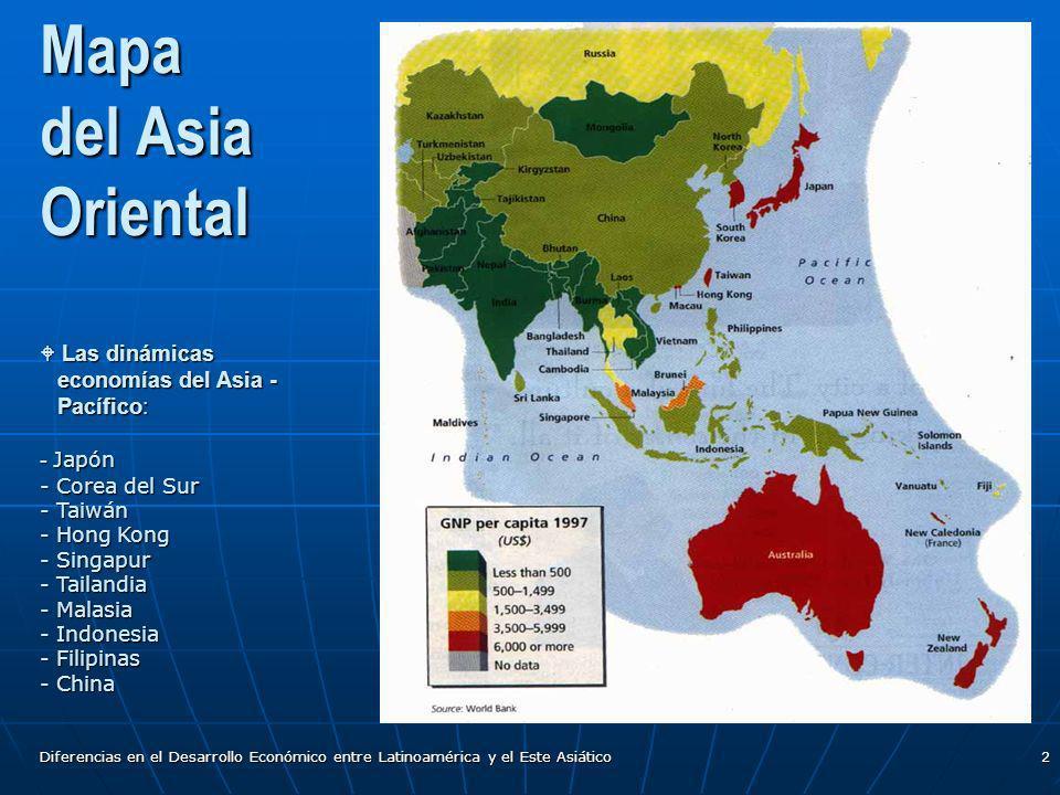 Diferencias en el Desarrollo Económico entre Latinoamérica y el Este Asiático2 Mapa del Asia Oriental Las dinámicas economías del Asia - Pacífico: - J