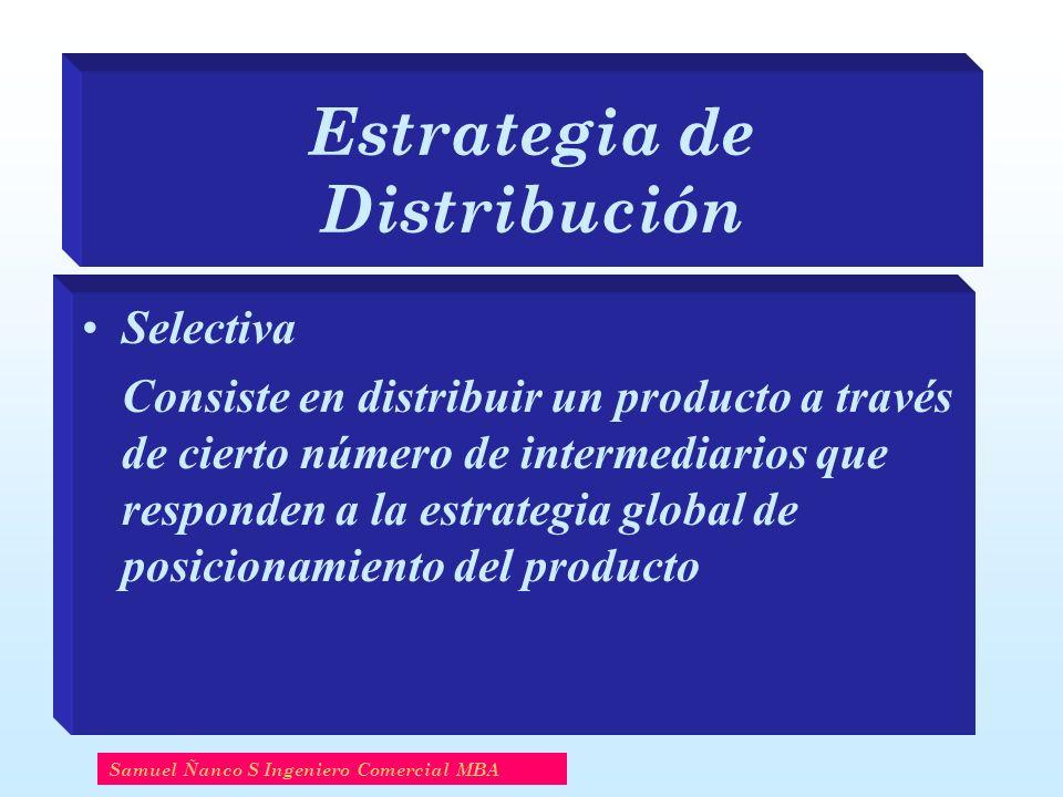 Estrategia de Distribución Selectiva Consiste en distribuir un producto a través de cierto número de intermediarios que responden a la estrategia glob